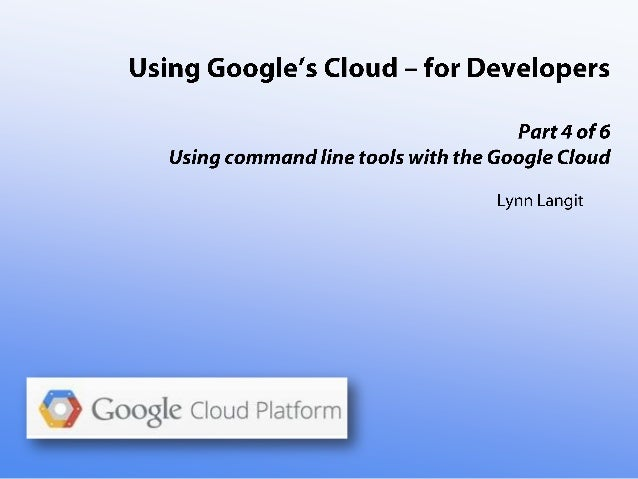 Using the Google Cloud -for Developers- part four
