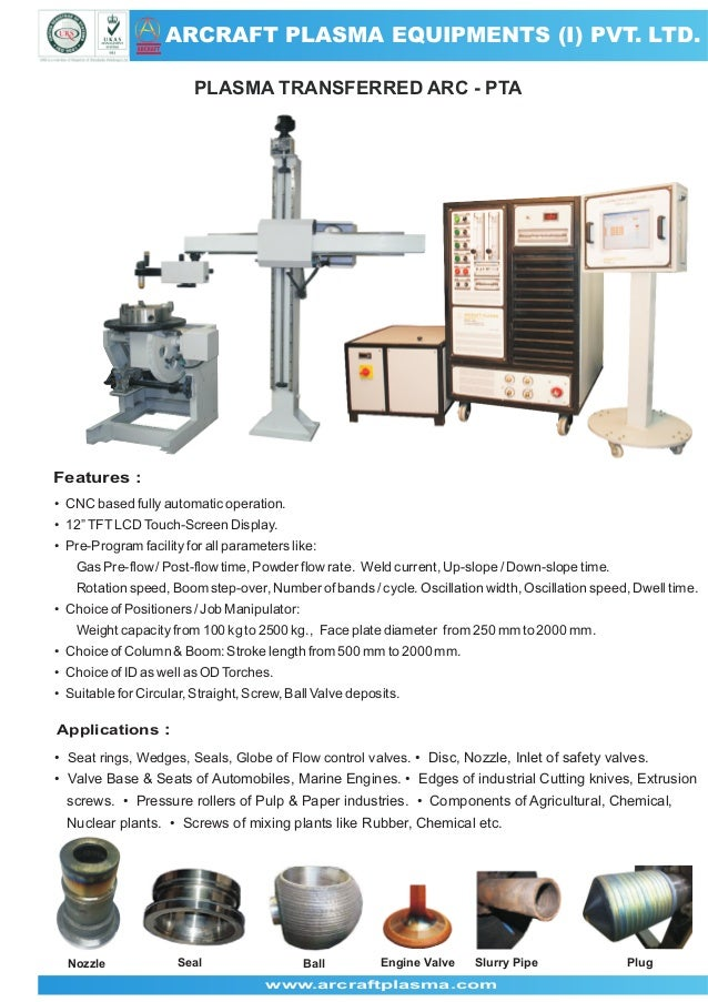 ARCRAFT PLASMA EQUIPMENTS (I) PVT. LTD. ARCRAFT  PLASMA TRANSFERRED ARC - PTA  Features : • CNC based fully automatic oper...