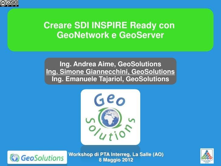 Creare SDI INSPIRE Ready con   GeoNetwork e GeoServer     Ing. Andrea Aime, GeoSolutionsIng. Simone Giannecchini, GeoSolut...