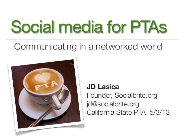 Communicating in a networked worldSocial media for PTAsJD LasicaFounder, Socialbrite.orgjd@socialbrite.orgCalifornia State...