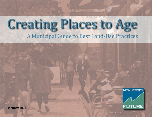 Creating Places to Age A Municipal Guide to Best Land-Use Practices January 2014