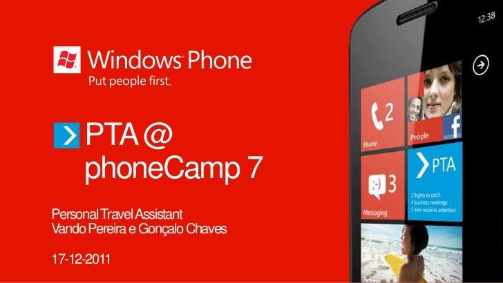 PTA @     phoneCamp 7Personal Travel AssistantVando Pereira e Gonçalo Chaves17-12-2011