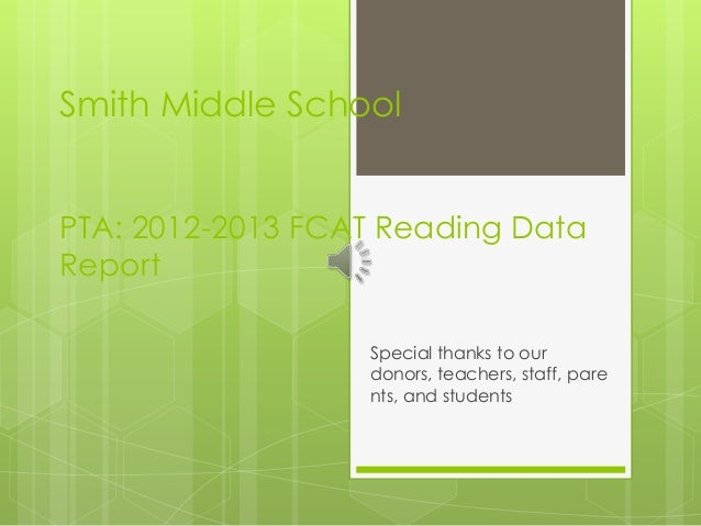 Smith Middle School PTA: 2012-2013 FCAT Reading Data Report Special thanks to our donors, teachers, staff, pare nts, and s...