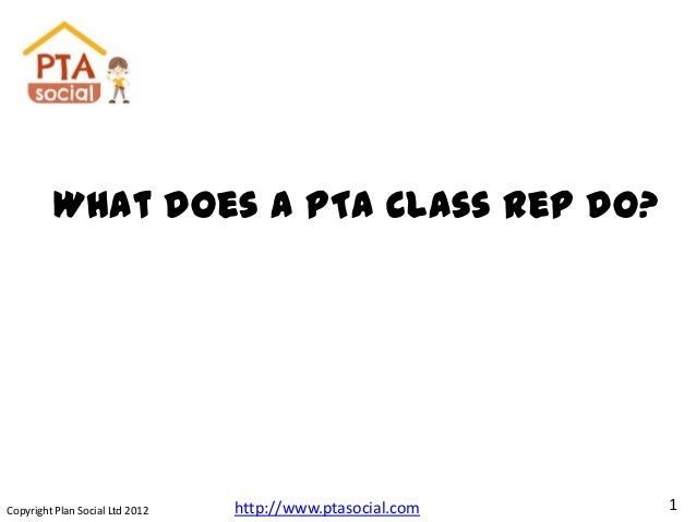 What does a PTA Class Rep do?Copyright Plan Social Ltd 2012   http://www.ptasocial.com   1