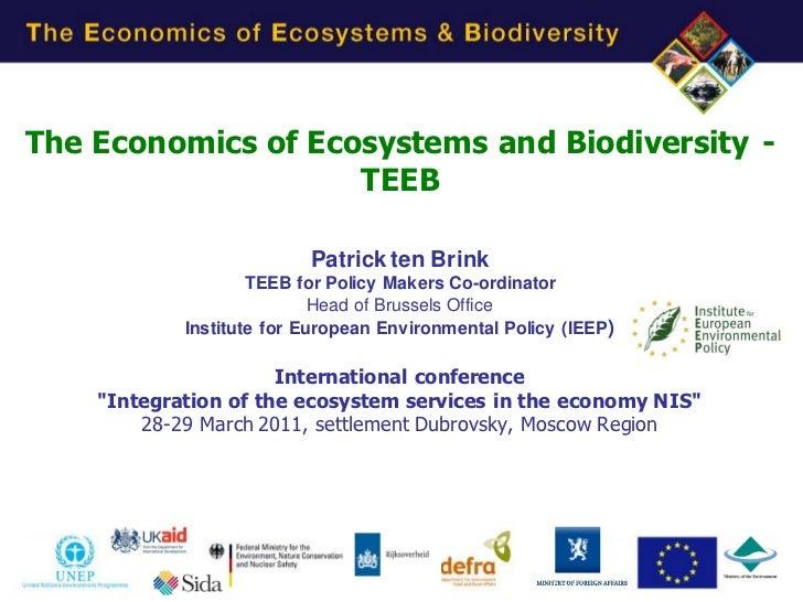 The Economics of Ecosystems and Biodiversity -                    TEEB                          Patrick ten Brink         ...