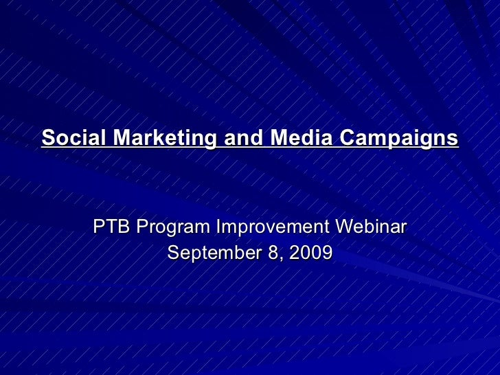 Social Marketing and Media Campaigns PTB Program Improvement Webinar September 8, 2009