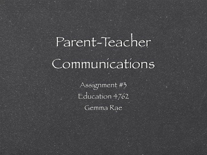 Parent-TeacherCommunications   Assignment #3   Education 4762    Gemma Rae