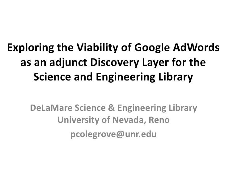 Exploring the Viability of Google AdWords  as an adjunct Discovery Layer for the     Science and Engineering Library    De...