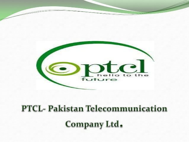 Introduction  PTCL is the Largest telecommunication company providing  telecommunication services from basic voice teleph...