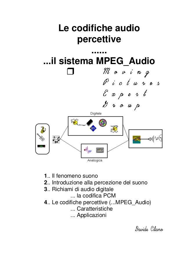 Le codifiche audio percettive ...... ...il sistema MPEG_Audio 1.. Il fenomeno suono 2.. Introduzione alla percezione del s...