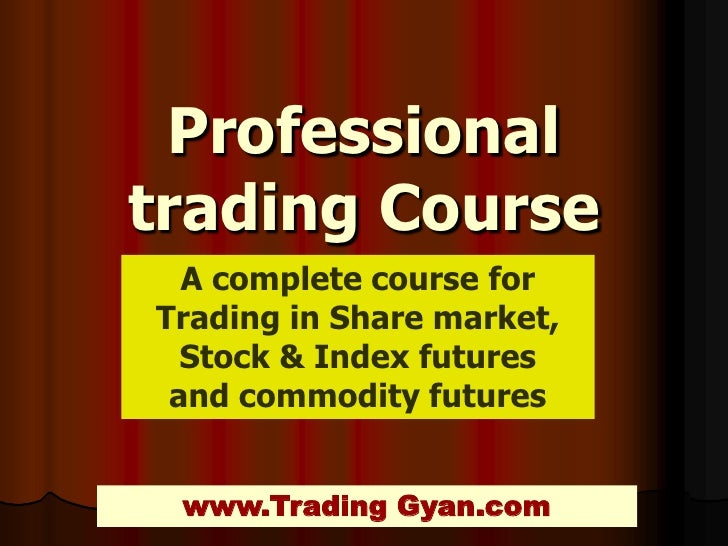Professionaltrading Course  A complete course forTrading in Share market,  Stock & Index futures and commodity futures www...