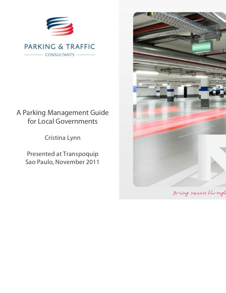 A Parking Management Guide   for Local Governments        Cristina Lynn  Presented at Transpoquip  Sao Paulo, November 2011