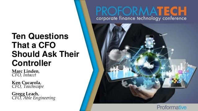 Ten Questions That a CFO Should Ask Their Controller Marc Linden, CFO, Intacct Ken Cucarola, CFO, Teachscape Gregg Leach, ...