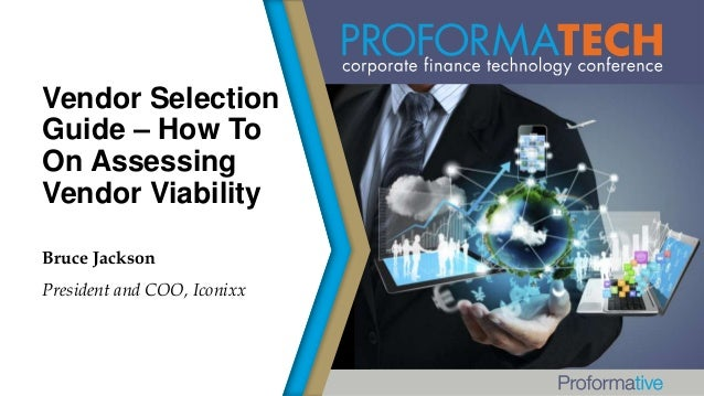 Vendor Selection Guide – How To On Assessing Vendor Viability Bruce Jackson President and COO, Iconixx