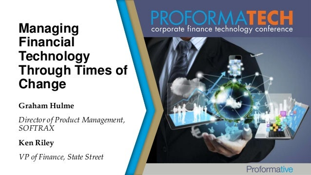 Managing Financial Technology Through Times of Change Graham Hulme Director of Product Management, SOFTRAX Ken Riley VP of...