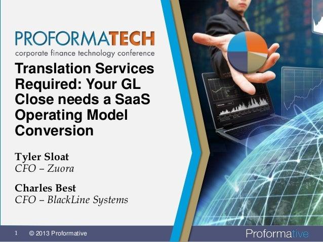 Translation ServicesRequired: Your GLClose needs a SaaSOperating ModelConversionTyler SloatCFO – ZuoraCharles BestCFO – Bl...