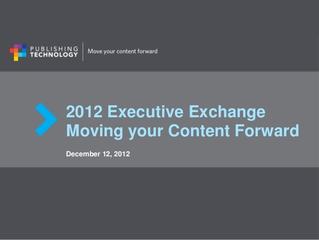 2012 Executive ExchangeMoving your Content ForwardDecember 12, 2012