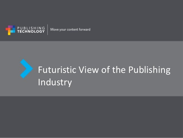 Publishing Technology Exectuive Exchange Dec 2012, R. Petway: Futuristic View of Publishing