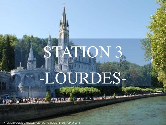 STATION 3 -LOURDESFree Powerpoint Templates ATELIER PÔLE D'EXCELLENCE TOURISTIQUE - LTDT - UPPA 2013  Page 1