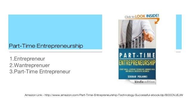 Part-Time Entrepreneurship1.Entrepreneur2.Wantreprenuer3.Part-Time EntrepreneurAmazon Link - http://www.amazon.com/Part-Ti...