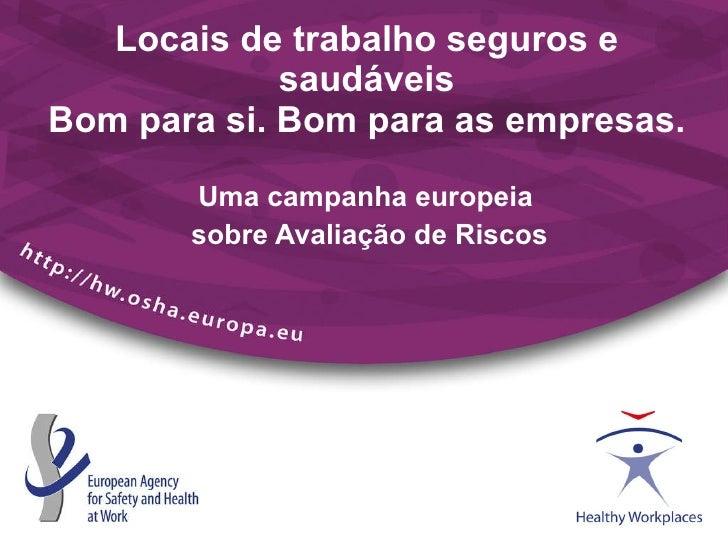 Locais de trabalho seguros e saudáveis Bom para si. Bom para as empresas. Uma campanha europeia  sobre Avaliação de Riscos