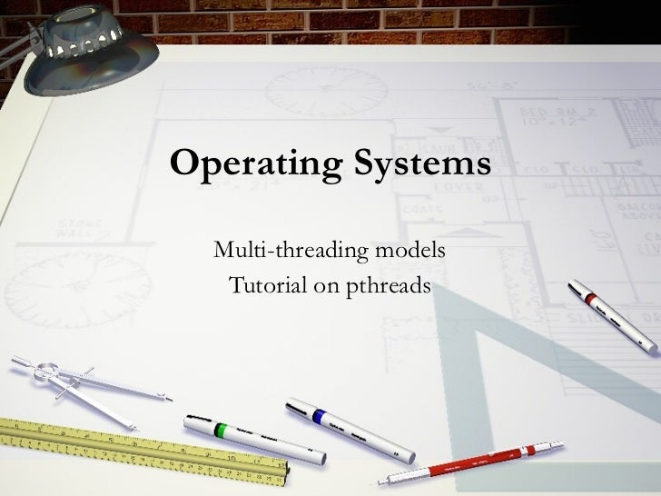 Operating Systems Multi-threading models Tutorial on pthreads
