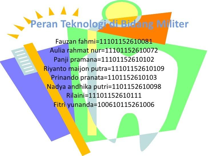 Peran Teknologi di Bidang Militer<br />Fauzanfahmi=11101152610081<br />Auliarahmatnur=11101152610072<br />Panjipramana=111...