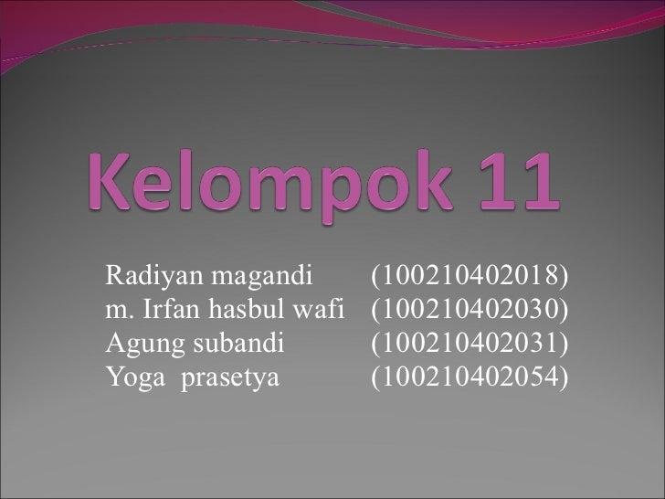 Radiyan magandi (100210402018) m. Irfan hasbul wafi (100210402030) Agung subandi   (100210402031) Yoga  prasetya   (100210...