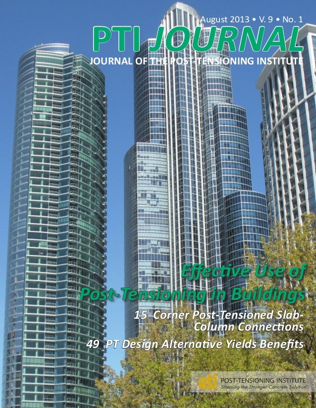 PTI JOURNAL August 2013 • V. 9 • No. 1 JOURNAL OF THE POST-TENSIONING INSTITUTE Effective Use of Post-Tensioning in Buildi...