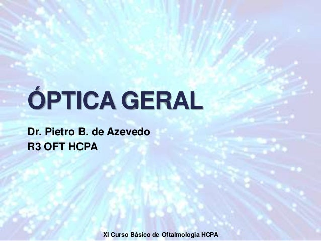 ÓPTICA GERAL Dr. Pietro B. de Azevedo R3 OFT HCPA XI Curso Básico de Oftalmologia HCPA