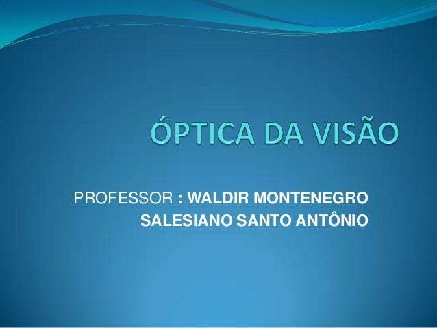 PROFESSOR : WALDIR MONTENEGRO SALESIANO SANTO ANTÔNIO