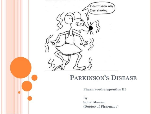 PARKINSON'S DISEASE Pharmacotherapeutics III By Sohel Memon (Doctor of Pharmacy)