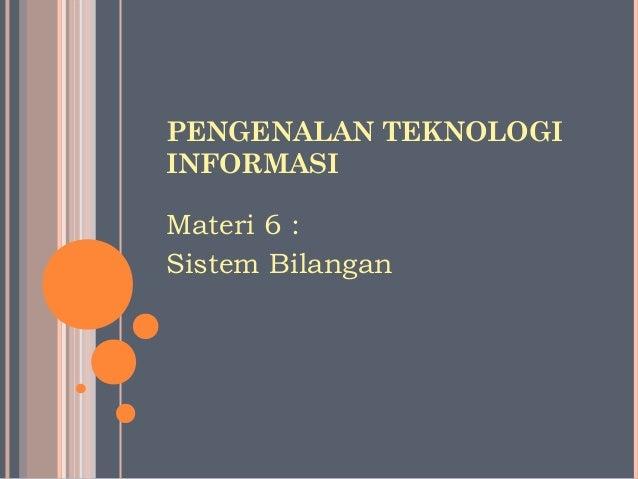 PENGENALAN TEKNOLOGIINFORMASIMateri 6 :Sistem Bilangan
