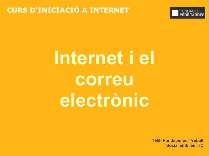 CURS DINICIACIÓ A INTERNET          Internet i el             correu           electrònic                              TEB...
