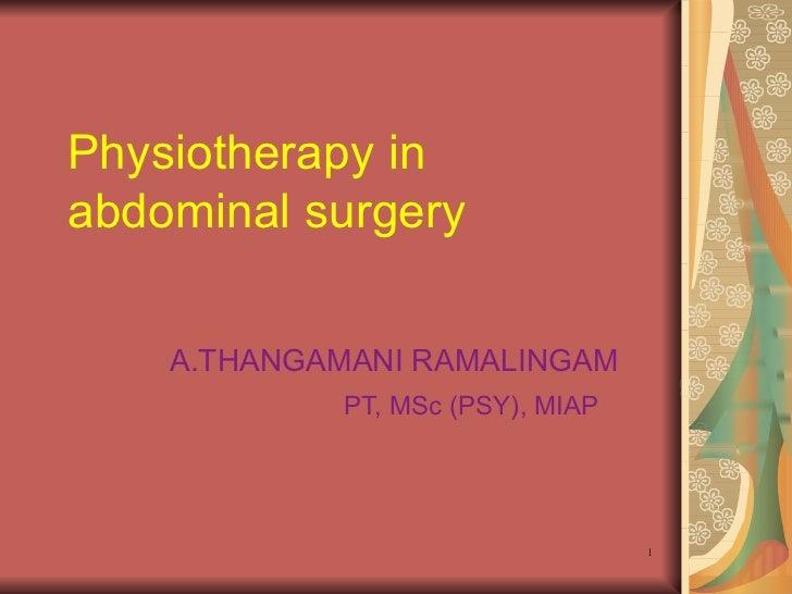 Physiotherapy in abdominal surgery A.THANGAMANI RAMALINGAM PT, MSc (PSY), MIAP