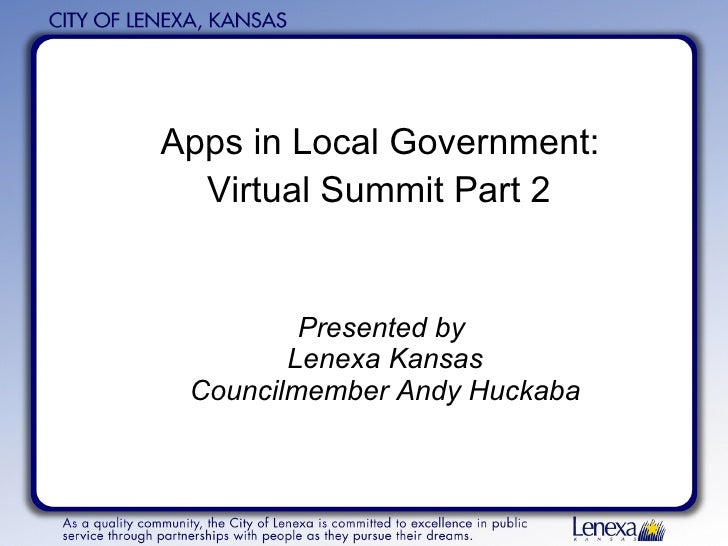 Apps in Local Government:  Virtual Summit Part 2   Presented by  Lenexa Kansas Councilmember Andy Huckaba