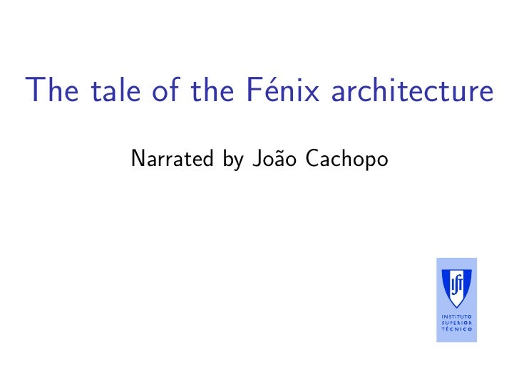 The tale of the F´nix architecture                  e        Narrated by Jo˜o Cachopo                      a