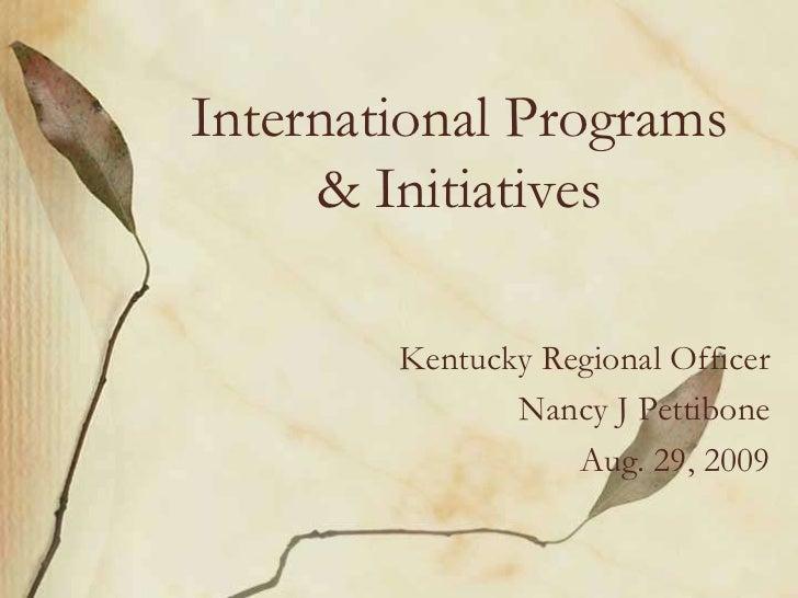 International Programs & Initiatives<br />Kentucky Regional Officer<br />Nancy J Pettibone<br />Aug. 29, 2009<br />
