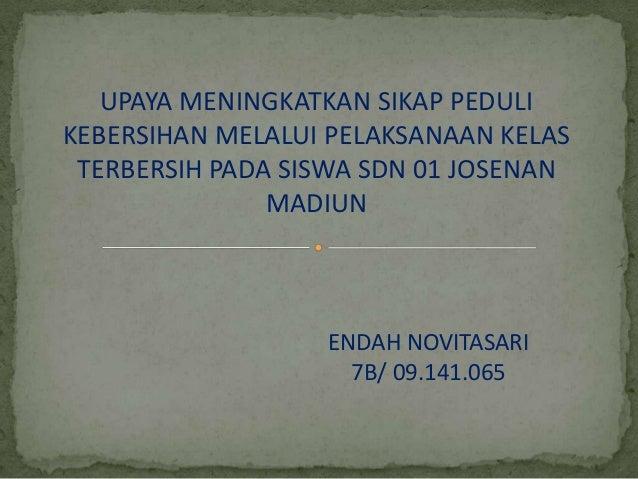UPAYA MENINGKATKAN SIKAP PEDULIKEBERSIHAN MELALUI PELAKSANAAN KELAS TERBERSIH PADA SISWA SDN 01 JOSENAN               MADI...