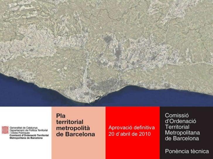 Pla territorial metropolità de Barcelona Aprovació definitiva 20 d'abril de 2010