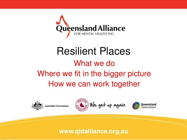 Resilient Places         What we doWhere we fit in the bigger picture  How we can work together      www.qldalliance.org.au