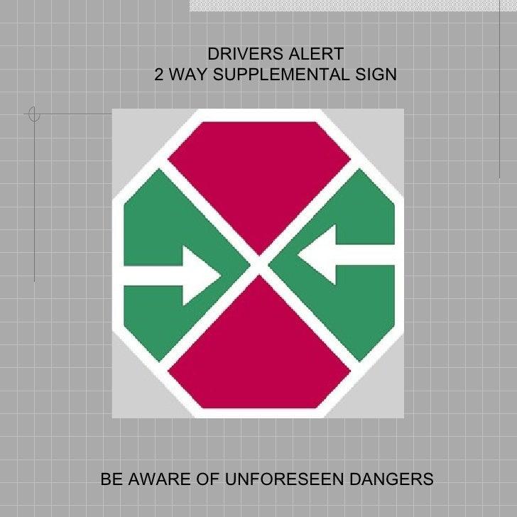 DRIVERS ALERT 2 WAY SUPPLEMENTAL SIGN BE AWARE OF UNFORESEEN DANGERS
