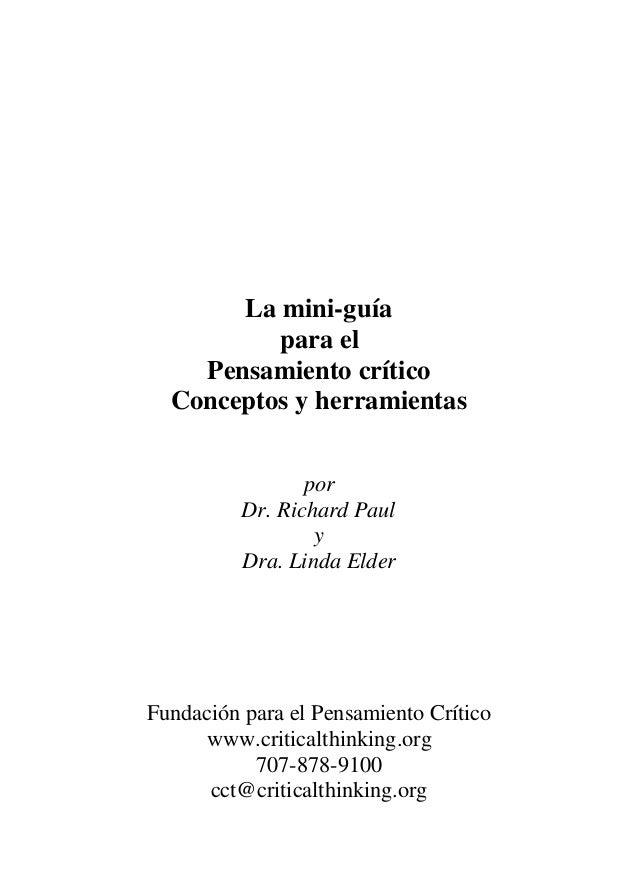 La mini-guía  para el  Pensamiento crítico  Conceptos y herramientas  por  Dr. Richard Paul  y  Dra. Linda Elder  Fundació...