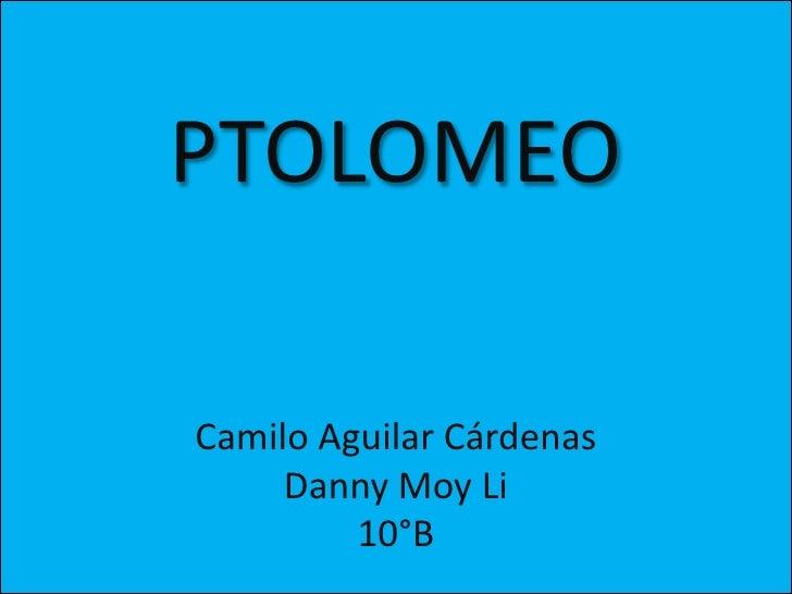 PTOLOMEO<br />Camilo Aguilar Cárdenas<br />Danny Moy Li<br />10°B<br />