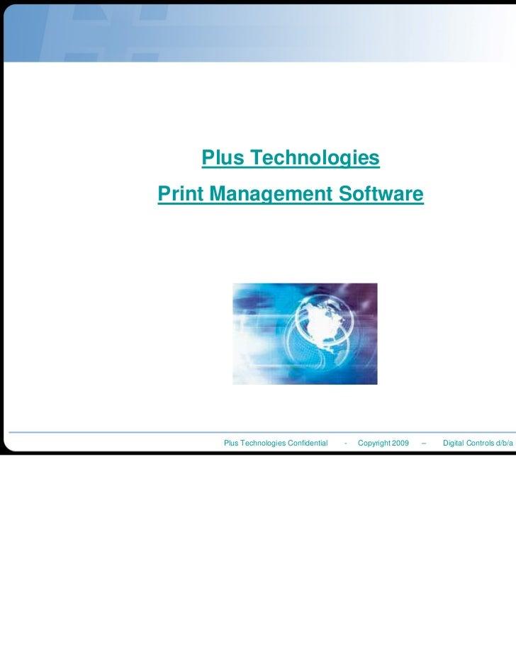 Plus TechnologiesPrint Management Software      Plus Technologies Confidential   -   Copyright 2009   –   Digital Controls...