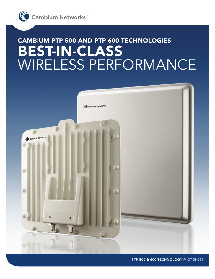 TMCAMBIUM PTP 500 AND PTP 600 TECHNOLOGIESBEST-IN-CLASSWIRELESS PERFORMANCE                             PTP 500 & 600 TECH...