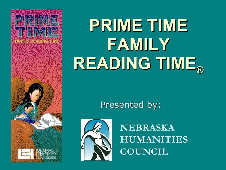 PRIME TIME FAMILY READING TIME ® <ul><li>Presented by: </li></ul>NEBRASKA   HUMANITIES   COUNCIL