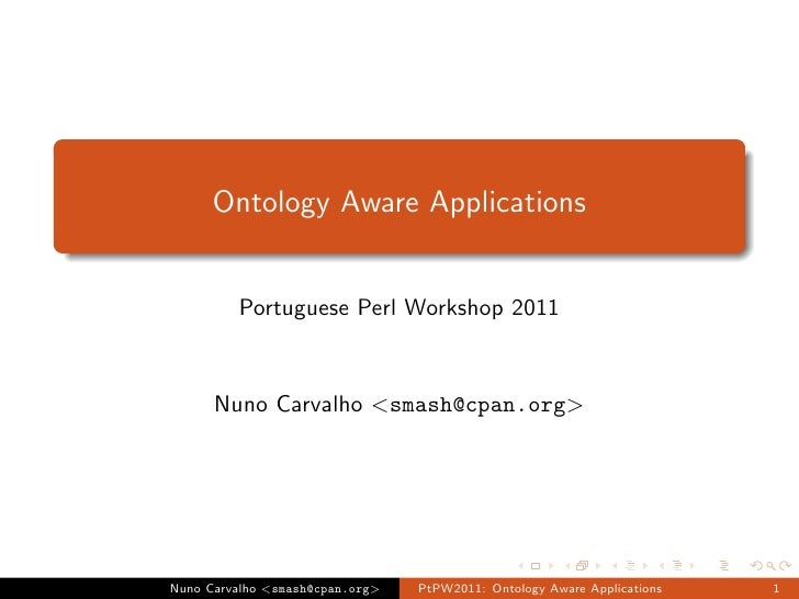 Ontology Aware Applications         Portuguese Perl Workshop 2011      Nuno Carvalho <smash@cpan.org>Nuno Carvalho <smash@...