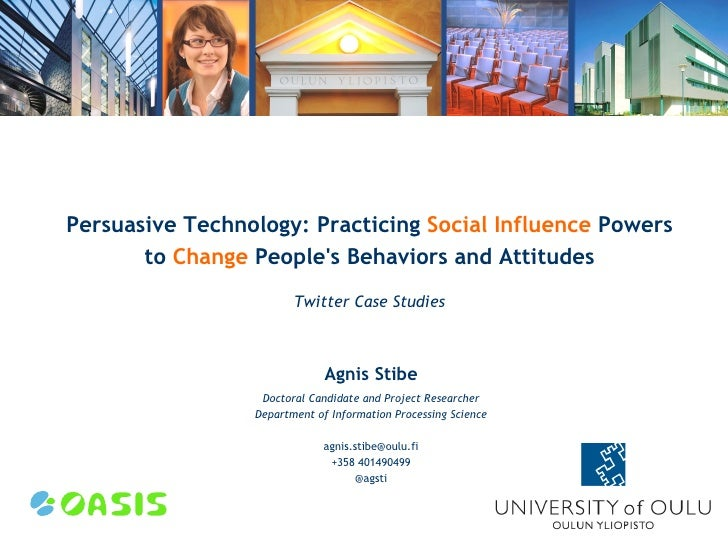 Persuasive Technology: Practicing Social Influence Powers       to Change Peoples Behaviors and Attitudes                 ...