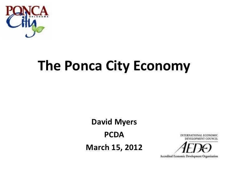 The Ponca City Economy       David Myers          PCDA      March 15, 2012